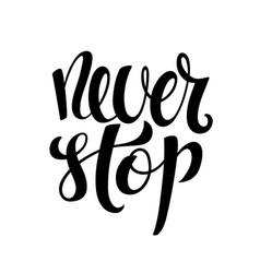 never stop hand written lettering inspirational vector image
