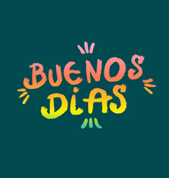 Hand lettering with spain words buenos dias vector