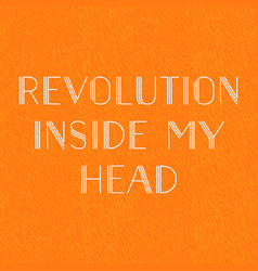 Revolution inside my head motto orange vector