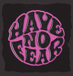 Have no fear custom hand drawn lettering vector