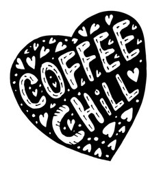 Doodle heart and an inscription coffee and chill vector