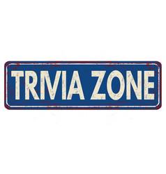 Trivia zone vintage rusty metal sign vector
