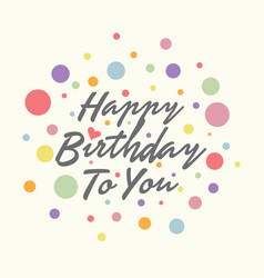 happy birthday to you with dot vector image