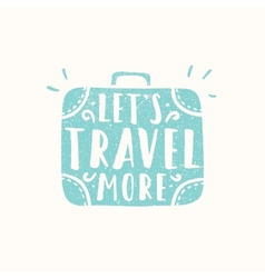 Lets travel more suitcase sihouette vector