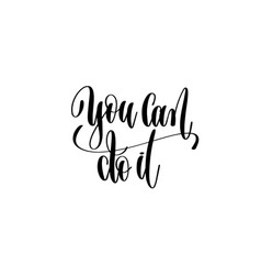 you can do it black and white hand lettering vector image