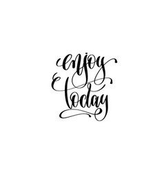 Enjoy today hand lettering positive quote vector