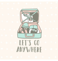Lets go anywhere Suitcase with clothes flip vector
