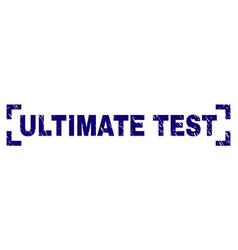 Grunge textured ultimate test stamp seal inside vector