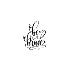 Be brave hand lettering positive quote vector