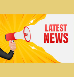 Hand holding megaphone with latest news megaphone vector