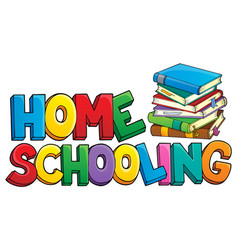 Home schooling theme sign 1 vector