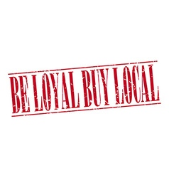 Be loyal buy local red grunge vintage stamp vector