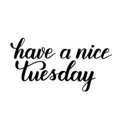 Have a nice tuesday brush calligraphy vector