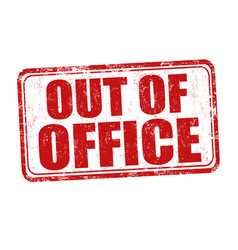 Out of office grunge rubber stamp vector
