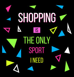 Shopping is only sport i need sale quote vector