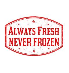 always fresh never frozen grunge rubber stamp vector image