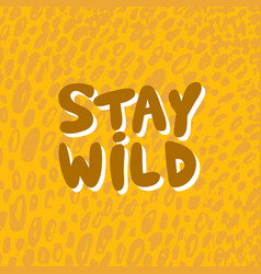 Stay wild hand drawn with vector