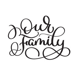 our family text on white background vintage hand vector image