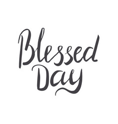Blessed day hand lettering in black vector