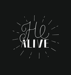 hand lettering he alive with rays on black vector image vector image