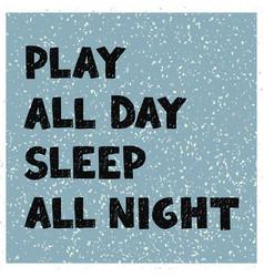 play all day sleep all night - fun hand drawn vector image