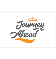 Journey ahead black hand writing word text vector