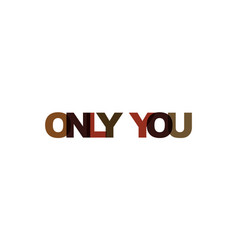 only you phrase overlap color no transparency vector image