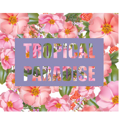 tropic paradise card exotic flowers vector image