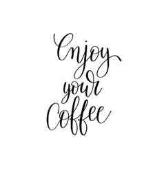 enjoy your coffee black and white hand written vector image vector image