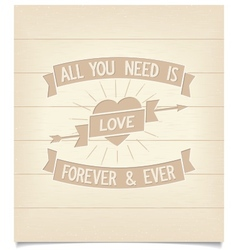All you need is love phrase on wood signboard vector image