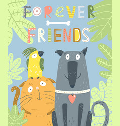dog cat parrot forever friends animal poster vector image