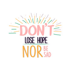 dont lose hope nor be sad quotes poster motivation vector image