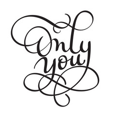 Only you words on white background hand drawn vector