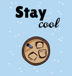 Stay cool iced cold drink cup coffee or tea vector
