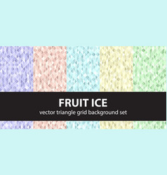 Triangle pattern set fruit ice seamless vector