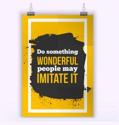Do something wonderful people may imitate it vector