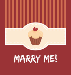 marry me card with sweet cupcake vector image