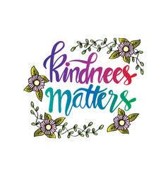 Kindness matters inspirational message vector