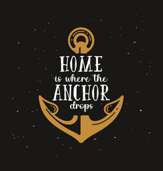 Home is where anchor drops nautical t shirt vector