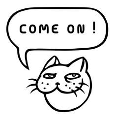Come on cartoon cat head speech bubble vector