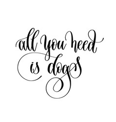 all you need is dogs - hand lettering text vector image