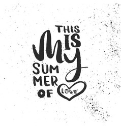 Lettering of a phrase this is my summer of love vector