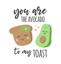 You are avocado to my toast vector