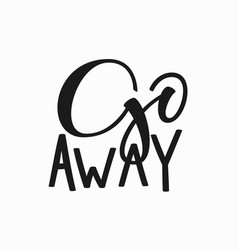 go away t-shirt quote lettering vector image