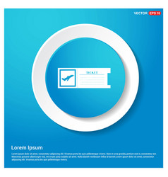 ticket icon abstract blue web sticker button vector image