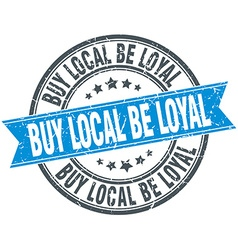 Buy local be loyal blue round grunge vintage vector