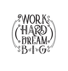 Inspiring quote and saying work hard dream big vector