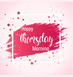 Abstract happy thursday morning background vector