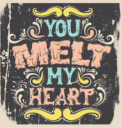 you melt my heart cute artwork quote vector image