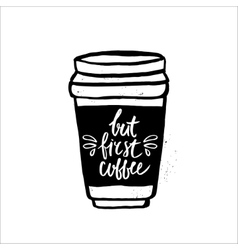 But first coffee handwritten lettering with coffee vector image